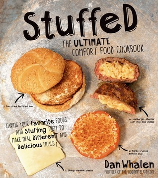Stuffed: The Ultimate Comfort Food Cookbook: Taking Your Favorite Foods and Stuffing Them to Make New, Different and Delicious Meals  by  Dan Whalen