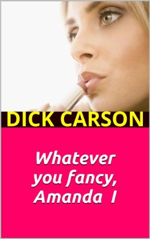 Whatever you fancy, Amanda I  by  Dick Carson