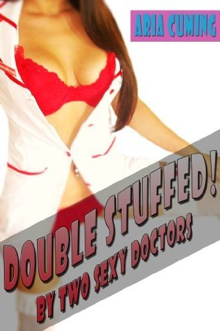 Double Stuffed By TWO Sexy Doctors  by  Aria Cuming