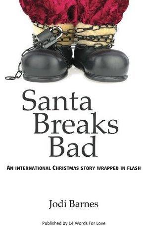 Santa Breaks Bad: An international Christmas story wrapped in flash  by  Jodi Barnes