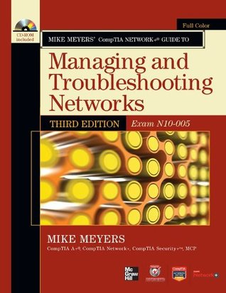 Mike Meyers' CompTIA Network+ Guide to Managing and Troubleshooting Networks, 3rd Edition (Exam N10-005) (CompTIA Authorized)  by  Michael Meyers