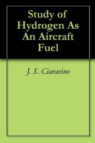 Study of Hydrogen As An Aircraft Fuel  by  J. S. Ciaravino