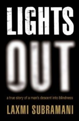 Lights Out: A True Story of a Mans Descent into Blindness L. Subramani