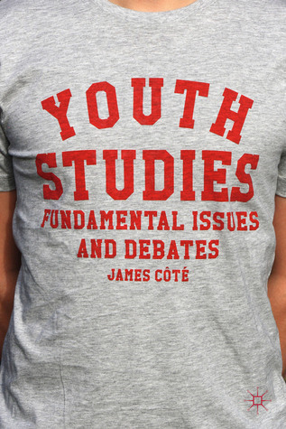 Youth Studies: Fundamental Issues and Debates James Cote