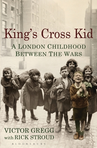 Kings Cross Kid: A Childhood Between the Wars Rick Stroud