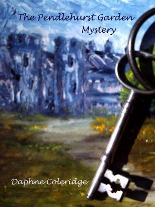 The Pendlehurst Garden Mystery  by  Daphne Coleridge