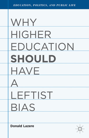 Why Higher Education Should Have a Leftist Bias Donald Lazere