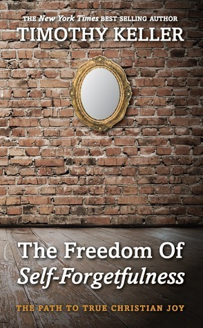 The Freedom of Self Forgetfulness  by  Timothy Keller