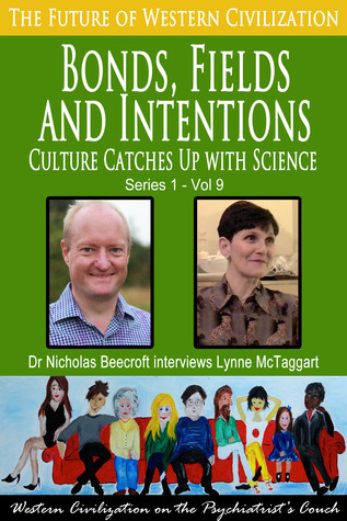 Bonds, Fields and Intentions-Culture Catches Up with Science (The Future of Western Civilization Series 1) #9 Nicholas Beecroft