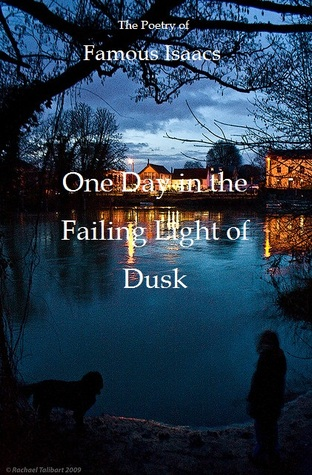 One Day in the Failing Light of Dusk  by  Famous Isaacs