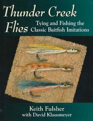 Thunder Creek Flies: Tying and Fishing the Classic Baitfish Imitations Keith Fulsher