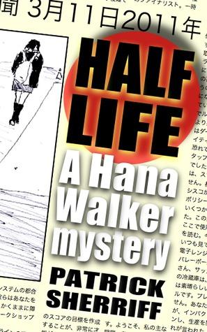 Half Life (Hana Walker #1) Patrick Sherriff