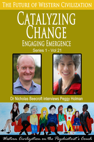 Catalyzing Change-Engaging Emergence (The Future of Western Civilization Series 1) #21 Nicholas Beecroft