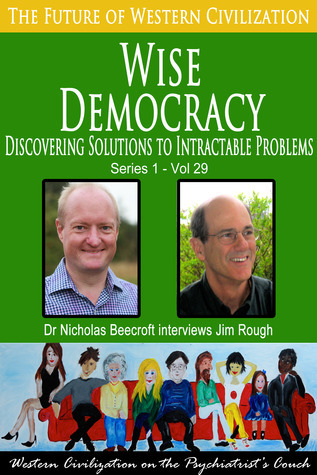 Wise Democracy-Discovering Solutions to Intractable Problems (The Future of Western Civilization Series 1) #29  by  Nicholas Beecroft