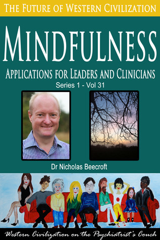 Mindfulness-Applications for Leaders and Clinicians (The Future of Western Civilization Series 1) #31 Nicholas Beecroft