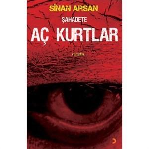 Sahadete Ac Kurtlar  by  Sinan Arsan
