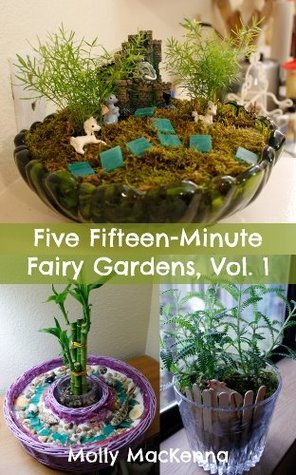 Five Fifteen-Minute Fairy Gardens, Volume 1 Molly MacKenna