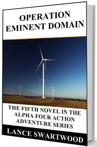 Operation Eminent Domain (Alpha Four Series - Book 5) Lance Swartwood