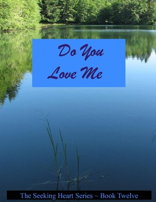 Do You Love Me (Seeking Heart Teen, #12)  by  Melanie Wilber