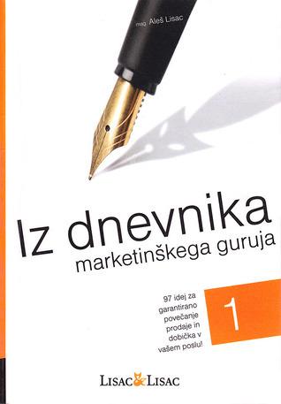 Iz dnevnika marketinškega guruja 1  by  Aleš Lisac
