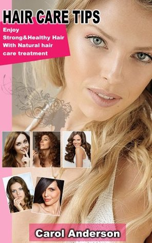 Hair Care Tips:Enjoy Strong&Healthy Hair With Natural hair care treatment Carol Anderson