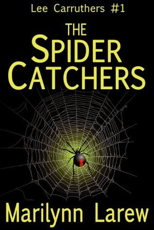 The Spider Catchers (Lee Carruthers #1)  by  Marilynn Larew