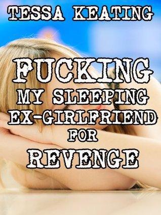 Fucking My Sleeping Ex-Girlfriend For Revenge Tessa Keating