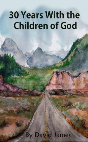 30 Years With the Children of God  by  David James
