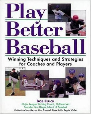 Play Better Baseball : Winning Techniques and Strategies for Coaches and Players Bob Cluck