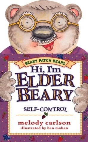 Hi, Im Elderbeary: The Fruit of the Spirit is Self-Control  by  Melody Carlson