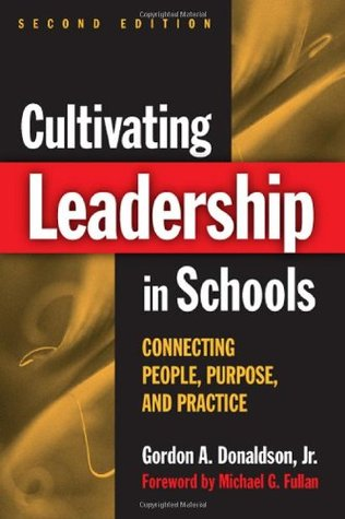 Cultivating Leadership in Schools: Connecting People, Purpose, & Practice Gordon A. Donaldson