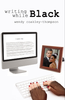 Writing While Black  by  Wendy Coakley-Thompson