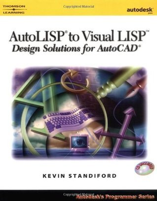 AutoLISP to Visual LISP: Design Solutions: Design Solutions for AutoCAD 2000  by  Kevin Standiford