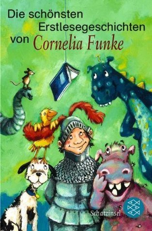 Die schönsten Erstlesegeschichten von Cornelia Funke  by  Cornelia Funke