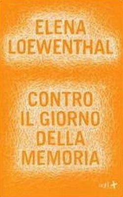 Contro il giorno della memoria Elena Loewenthal