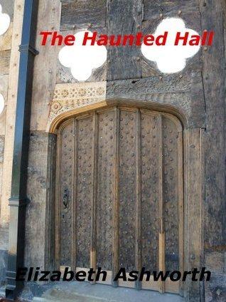 The Haunted Hall  by  Elizabeth Ashworth