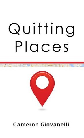 Quitting Places  by  Cameron Giovanelli