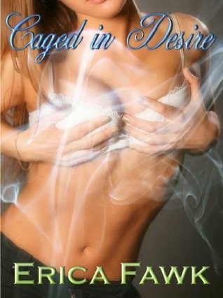 Caged in Desire  by  Erica Fawk