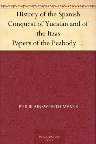 Memorias Antiguas Historiales del Peru, Fernando Montesinos by Philip Ainsworth Means