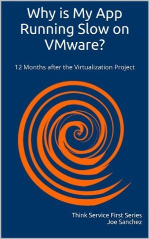 Why is My App Running Slow on VMware: 12 Months after the Virtualization Project Joe Sanchez