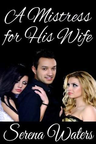 A Mistress For His Wife  by  Serena Waters