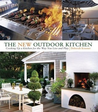 The New Outdoor Kitchen: Cooking Up a Kitchen for the Way You Live and Play Deborah Krasner