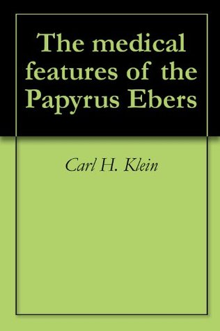 The medical features of the Papyrus Ebers Carl H. Klein