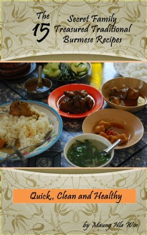 The 15 Secret Family Treasured Traditional Burmese Recipes  by  Maung Hla Win