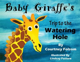 Baby Giraffes Trip to the Watering Hole  by  Courtney Folsom
