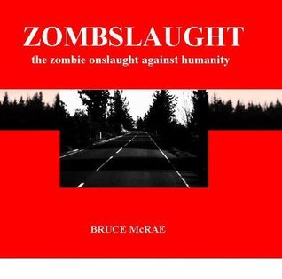 Zombslaught: The Zombie Onslaught Against Humanity  by  Bruce McRae