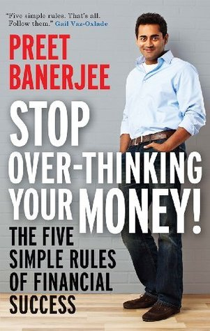 Stop Over-Thinking Your Money  by  Preet Banerjee