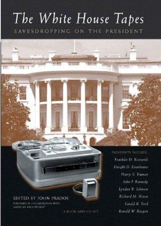 The White House Tapes: Eavesdropping on the President  by  John Prados