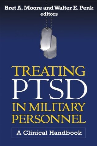 Treating PTSD in Military Personnel: A Clinical Handbook  by  Bret A. Moore