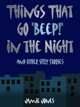 Things That Go Beep! in the Night and Other Silly Stories Jamie Jones